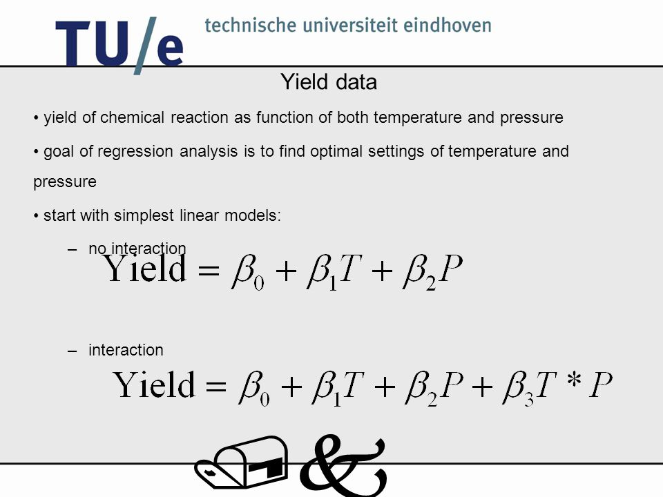 /k Yield data yield of chemical reaction as function of both temperature and pressure goal of regression analysis is to find optimal settings of temperature and pressure start with simplest linear models: –no interaction –interaction