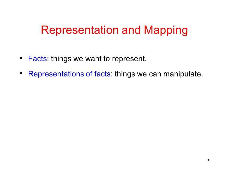 3 Representation and Mapping Facts: things we want to represent.