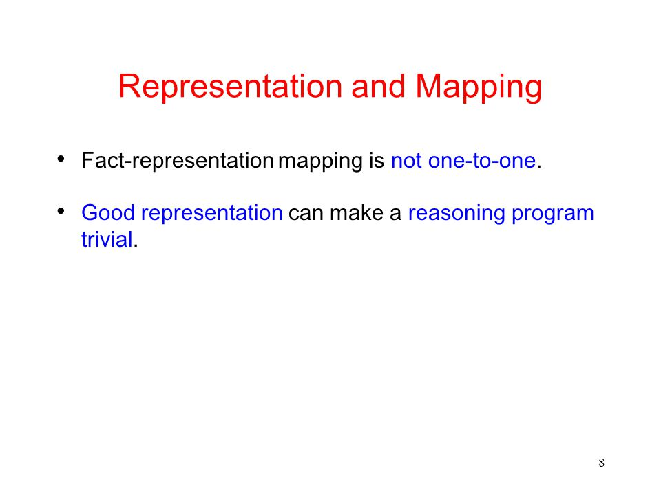 8 Representation and Mapping Fact-representation mapping is not one-to-one.