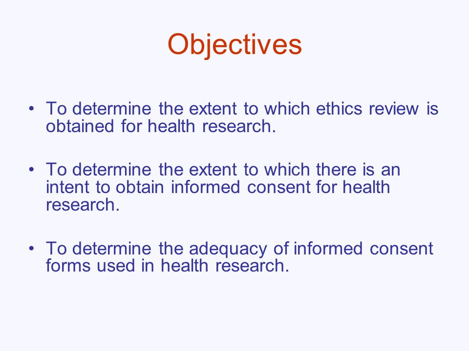 Recommendations Awareness regarding the necessity of ethical review and need for informed consent needs to be enhanced among many investigators in the Eastern Mediterranean Region.
