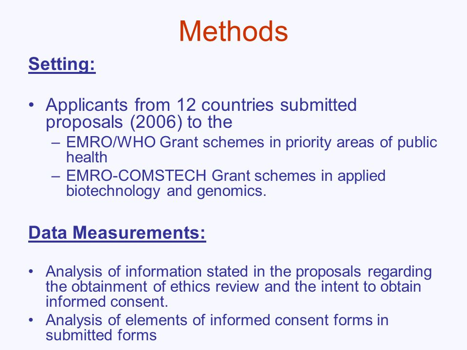 Methods Setting: Applicants from 12 countries submitted proposals (2006) to the –EMRO/WHO Grant schemes in priority areas of public health –EMRO-COMSTECH Grant schemes in applied biotechnology and genomics.