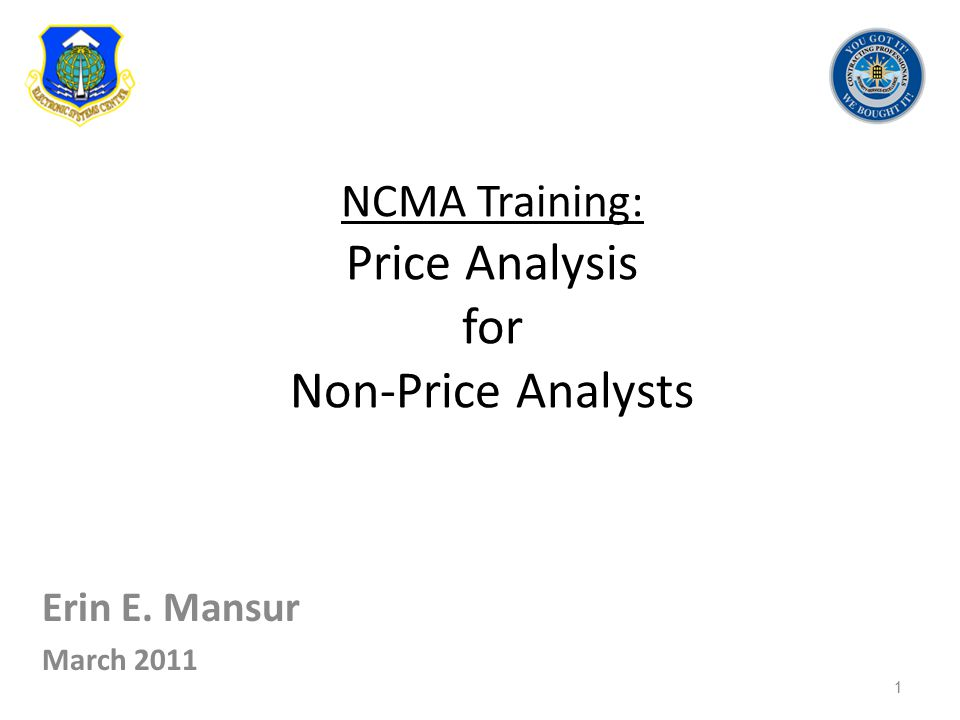 NCMA Training: Price Analysis for Non-Price Analysts Erin E. Mansur March 2011 1