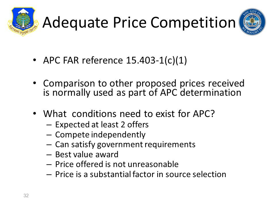 Adequate Price Competition APC FAR reference 15.403-1(c)(1) Comparison to other proposed prices received is normally used as part of APC determination