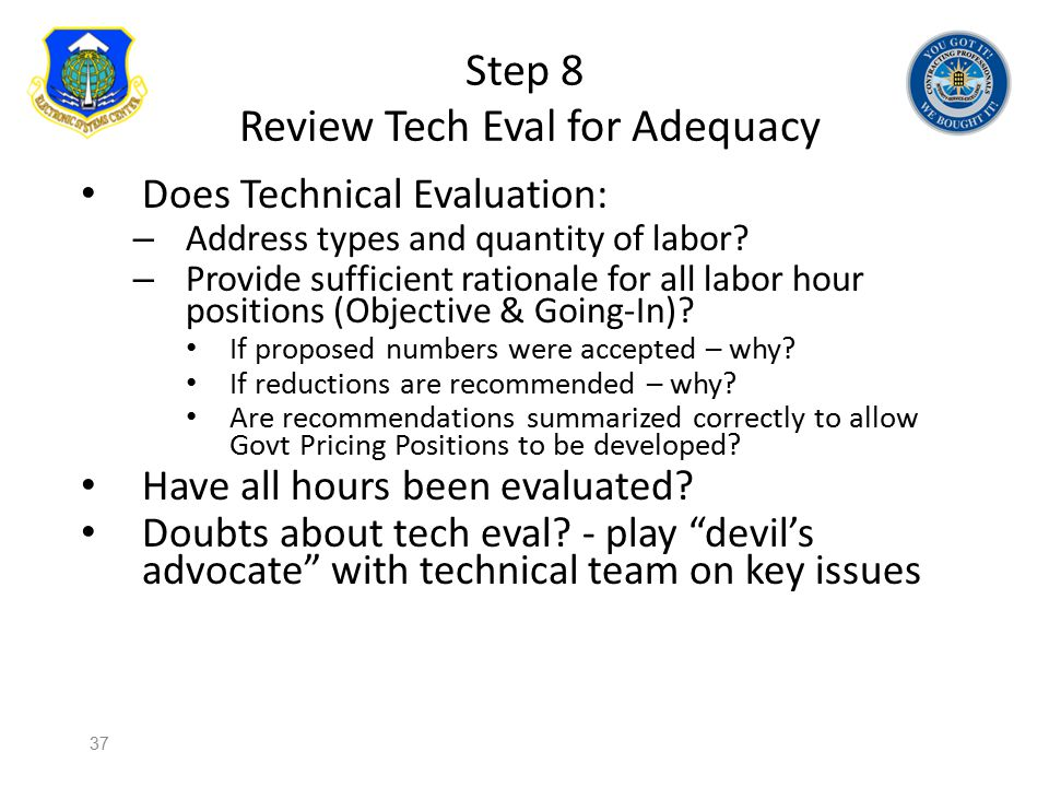 Step 8 Review Tech Eval for Adequacy Does Technical Evaluation: – Address types and quantity of labor? – Provide sufficient rationale for all labor ho
