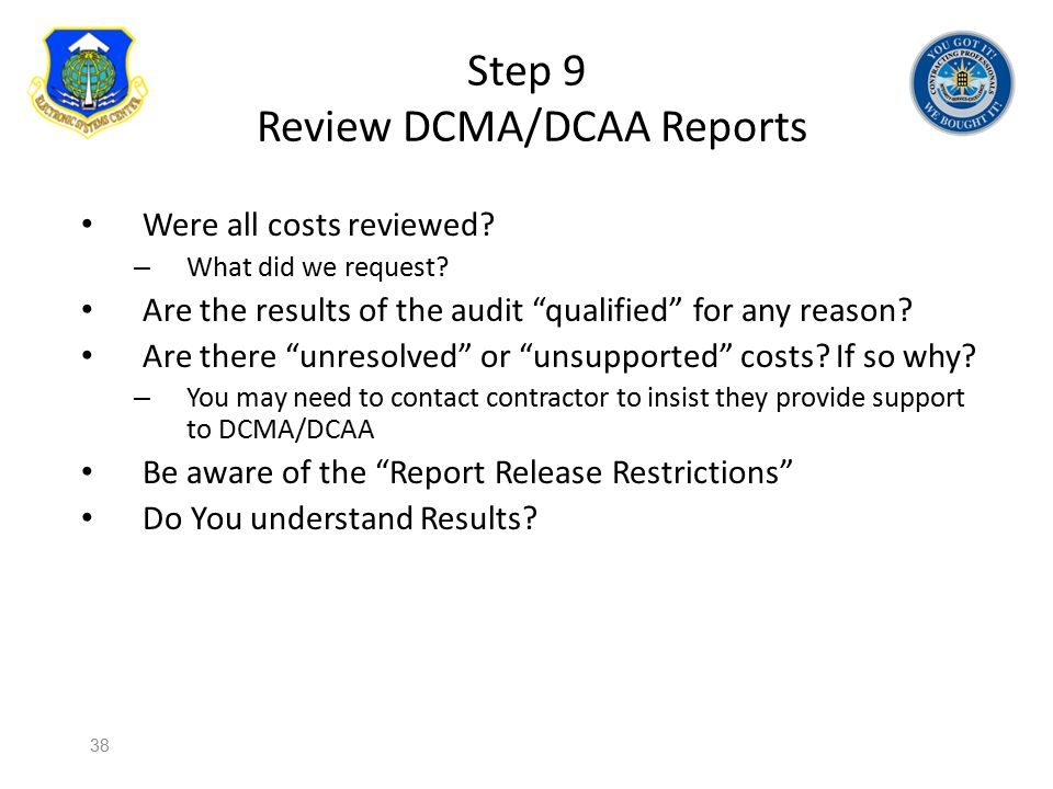 "Step 9 Review DCMA/DCAA Reports Were all costs reviewed? – What did we request? Are the results of the audit ""qualified"" for any reason? Are there ""un"