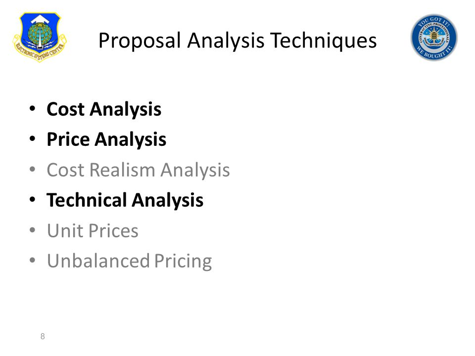 Proposal Analysis Techniques Cost Analysis Price Analysis Cost Realism Analysis Technical Analysis Unit Prices Unbalanced Pricing 8
