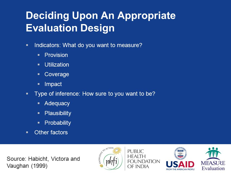 Deciding Upon An Appropriate Evaluation Design  Indicators: What do you want to measure.