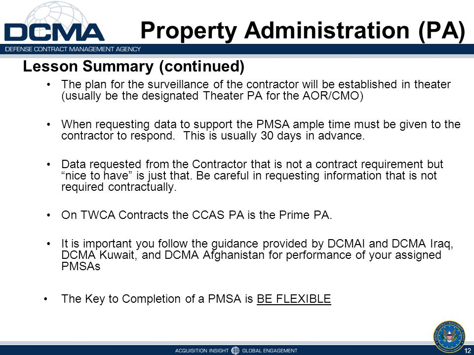 Lesson Summary (continued) The CCAS PA's role and responsibilities are to: Perform the PSMA for the various CAP contractors and contracts being administered by DCMA in theater.