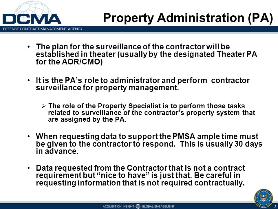 6 5/6/2015 Property Administration (PA) The CCAS PA's role and responsibilities are to :  Perform the PMSA for the various CAP contractors and contracts being administered by DCMA in theater.