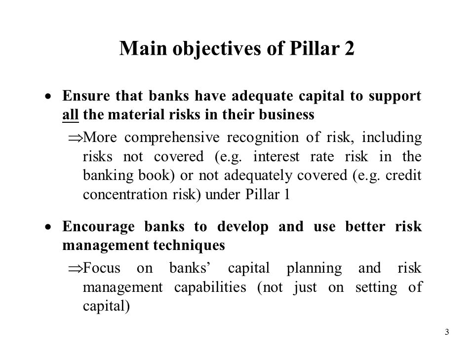 14 Pillar 2 factors (4)  Capital adequacy and capability to withstand risks –Adequacy and effectiveness of CAAP –Capital adequacy to meet current and future business needs and to withstand business cycles and adverse economic conditions –Quality of capital –Access to additional capital, particularly under stressed situations –Strength and availability of parental support, where applicable –Capital contingency plan