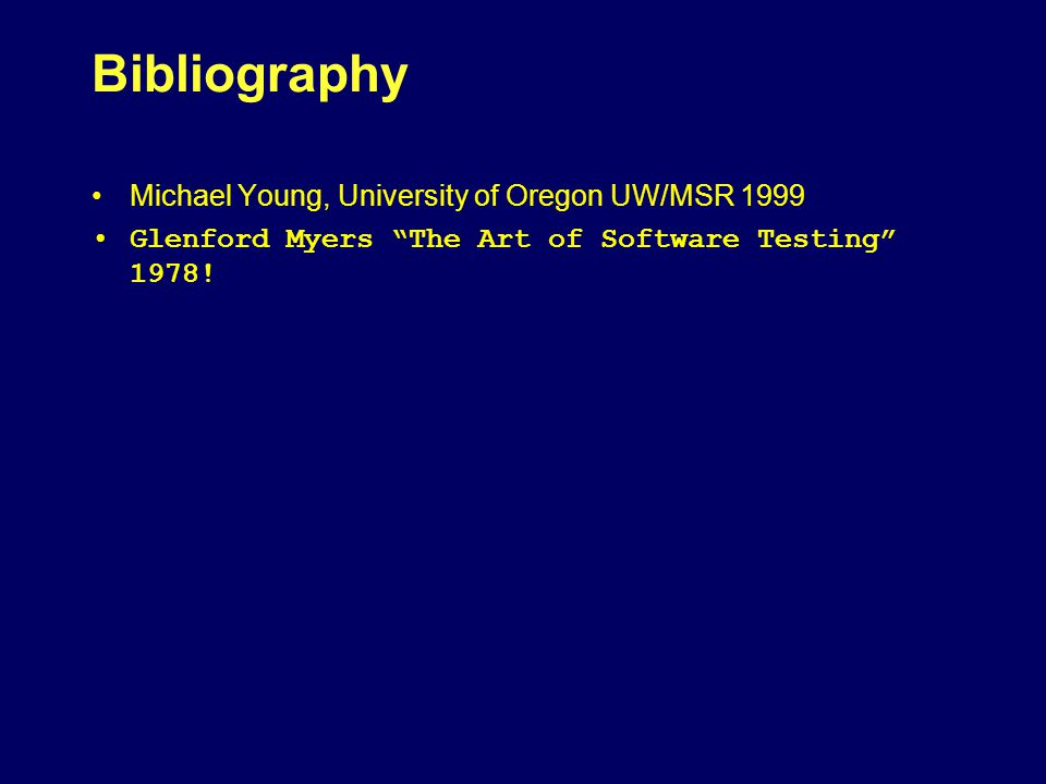 Bibliography Michael Young, University of Oregon UW/MSR 1999 Glenford Myers The Art of Software Testing 1978!
