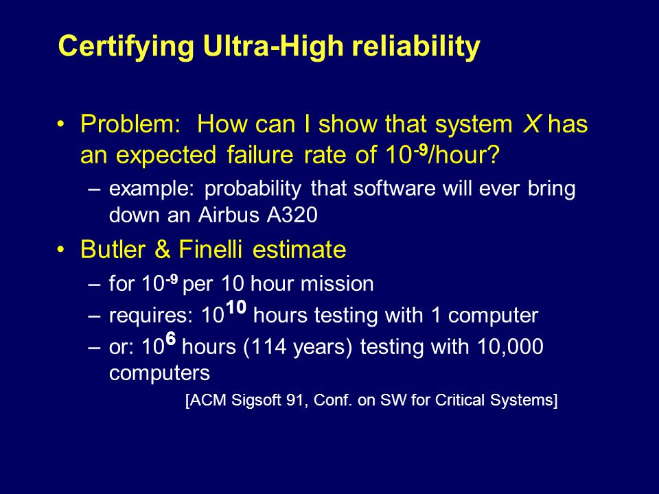 Certifying Ultra-High reliability Problem: How can I show that system X has an expected failure rate of 10 -9 /hour.