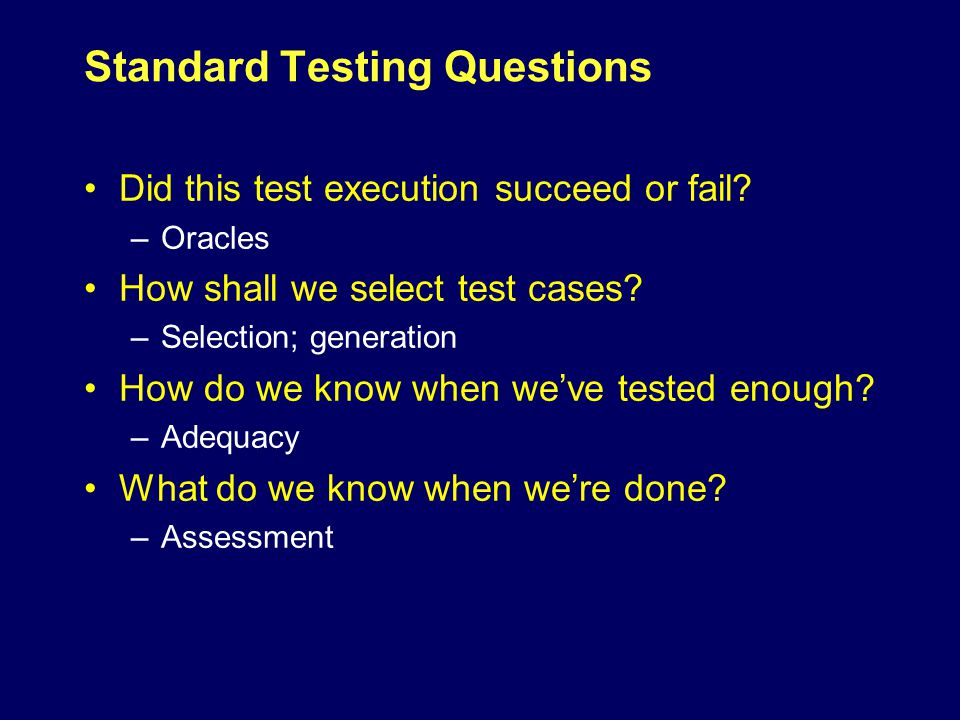 Standard Testing Questions Did this test execution succeed or fail.