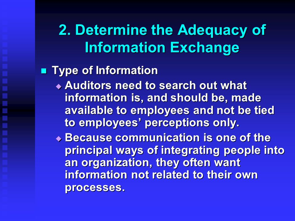 2. Determine the Adequacy of Information Exchange Type of Information Type of Information  Auditors need to search out what information is, and shoul
