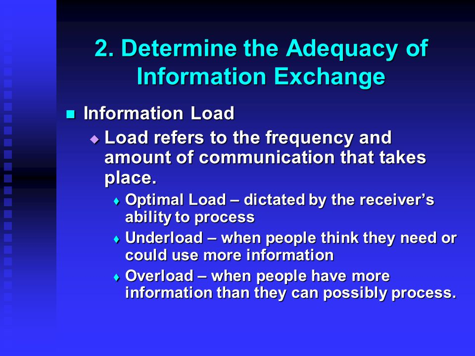 2. Determine the Adequacy of Information Exchange Information Load Information Load  Load refers to the frequency and amount of communication that ta
