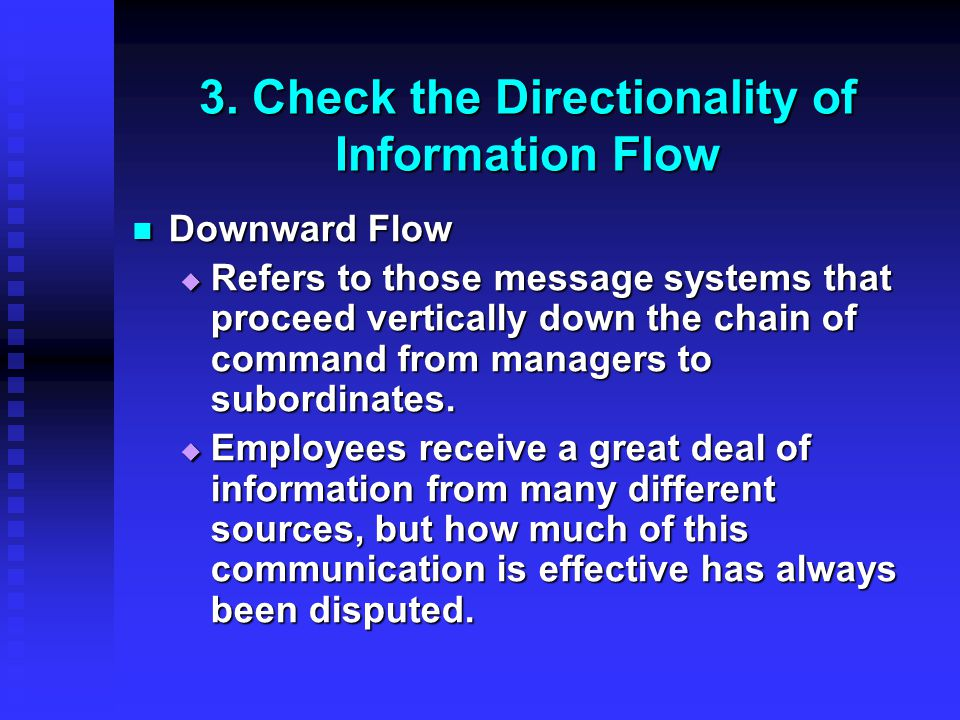 3. Check the Directionality of Information Flow Downward Flow Downward Flow  Refers to those message systems that proceed vertically down the chain o