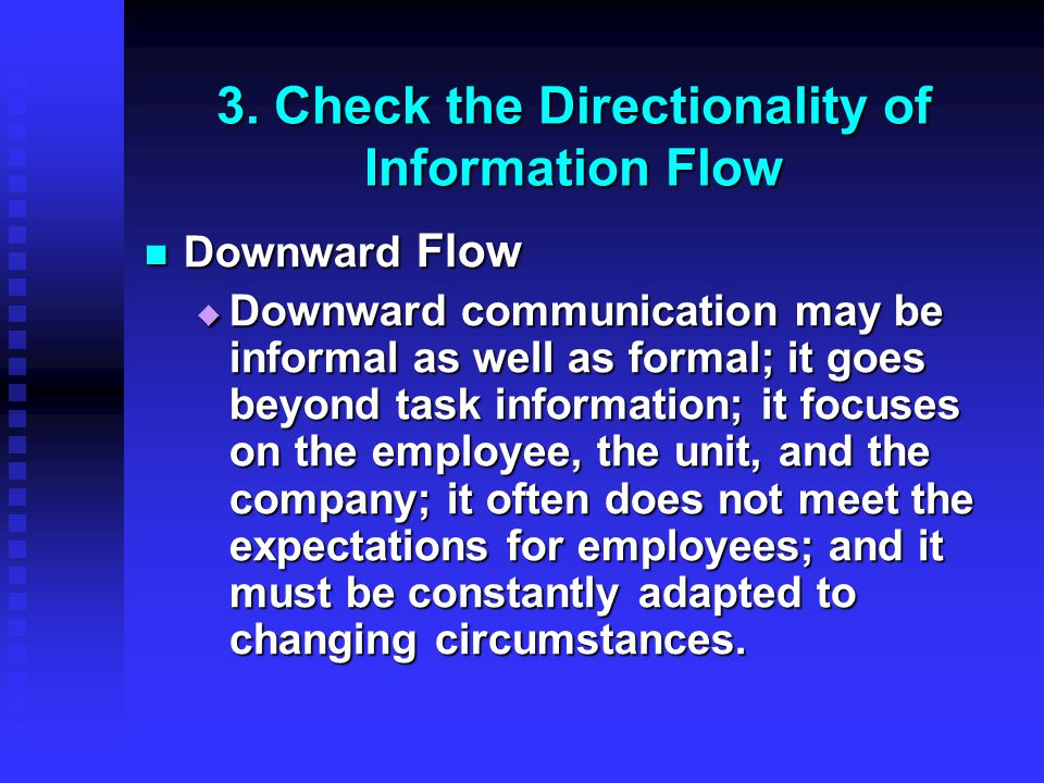3. Check the Directionality of Information Flow Downward Flow Downward Flow  Downward communication may be informal as well as formal; it goes beyond