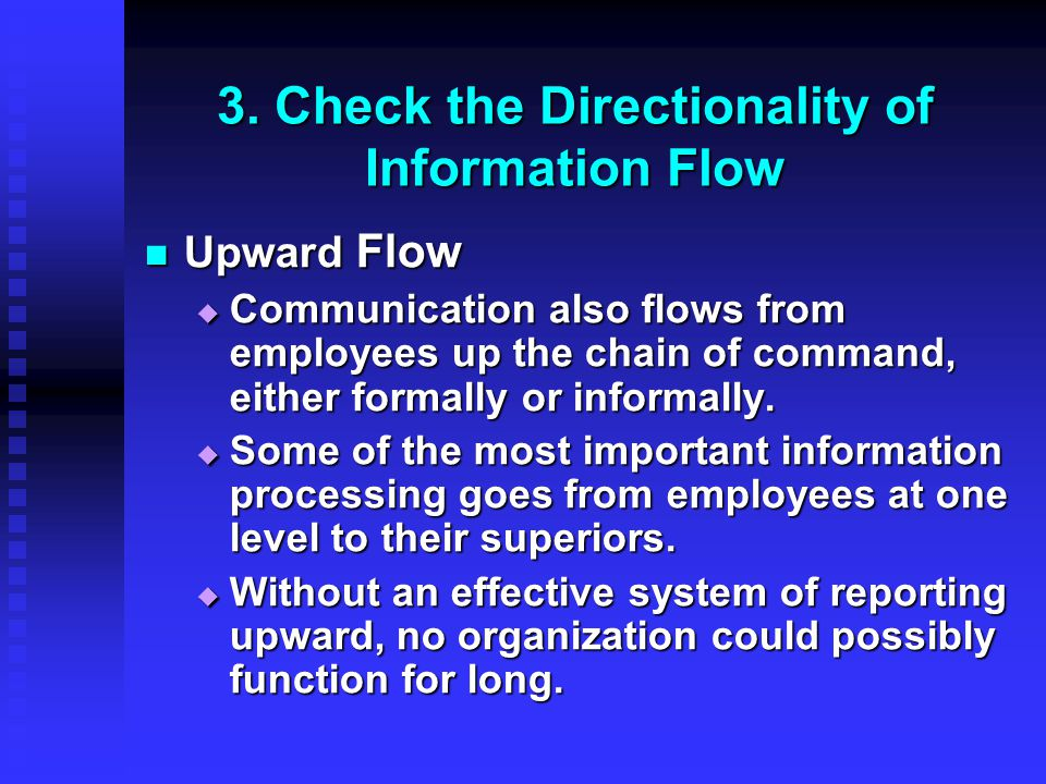 3. Check the Directionality of Information Flow Upward Flow Upward Flow  Communication also flows from employees up the chain of command, either form