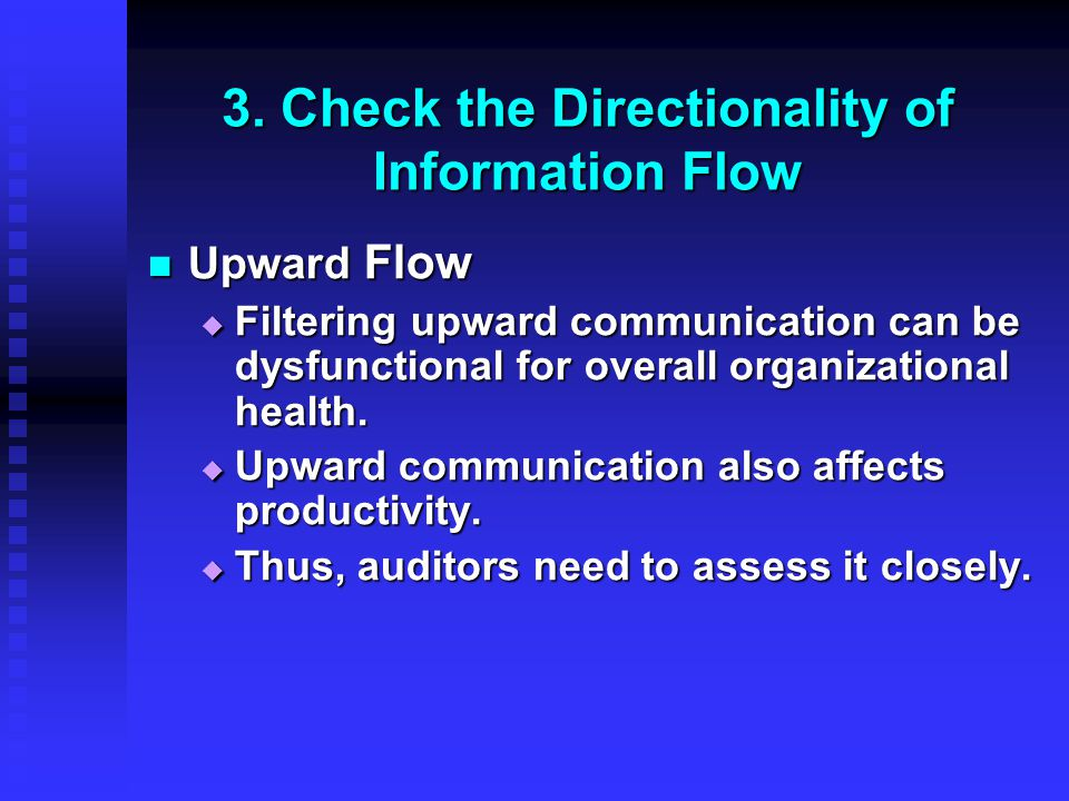 3. Check the Directionality of Information Flow Upward Flow Upward Flow  Filtering upward communication can be dysfunctional for overall organization