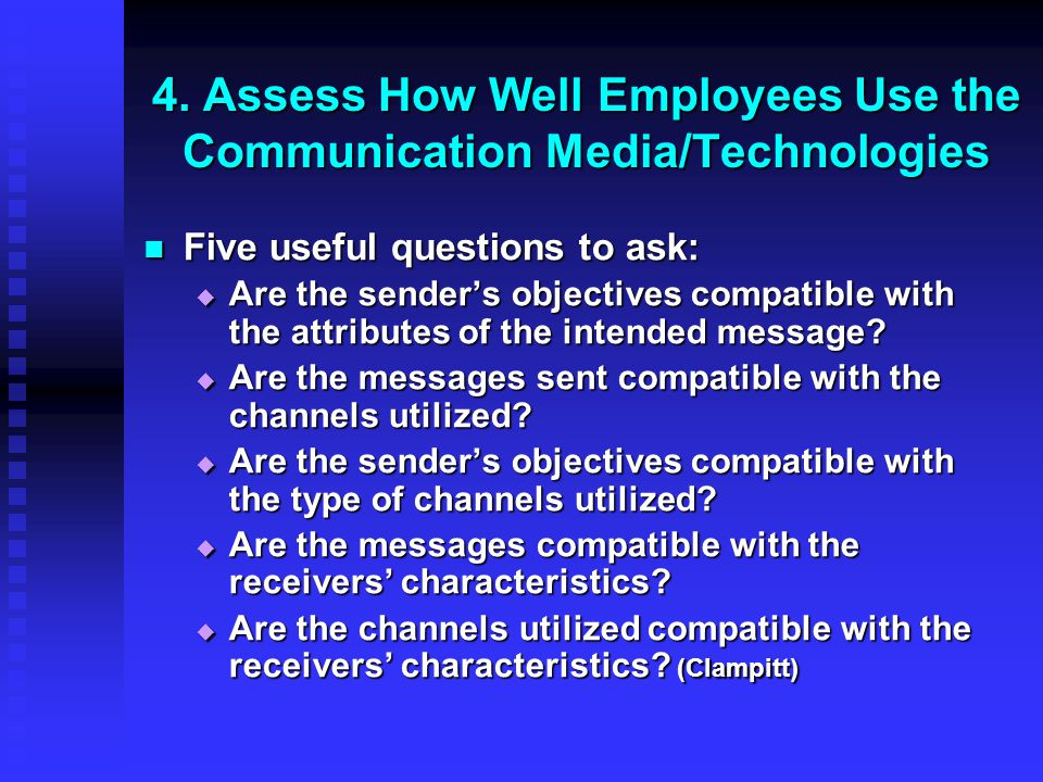 4. Assess How Well Employees Use the Communication Media/Technologies Five useful questions to ask: Five useful questions to ask:  Are the sender's o