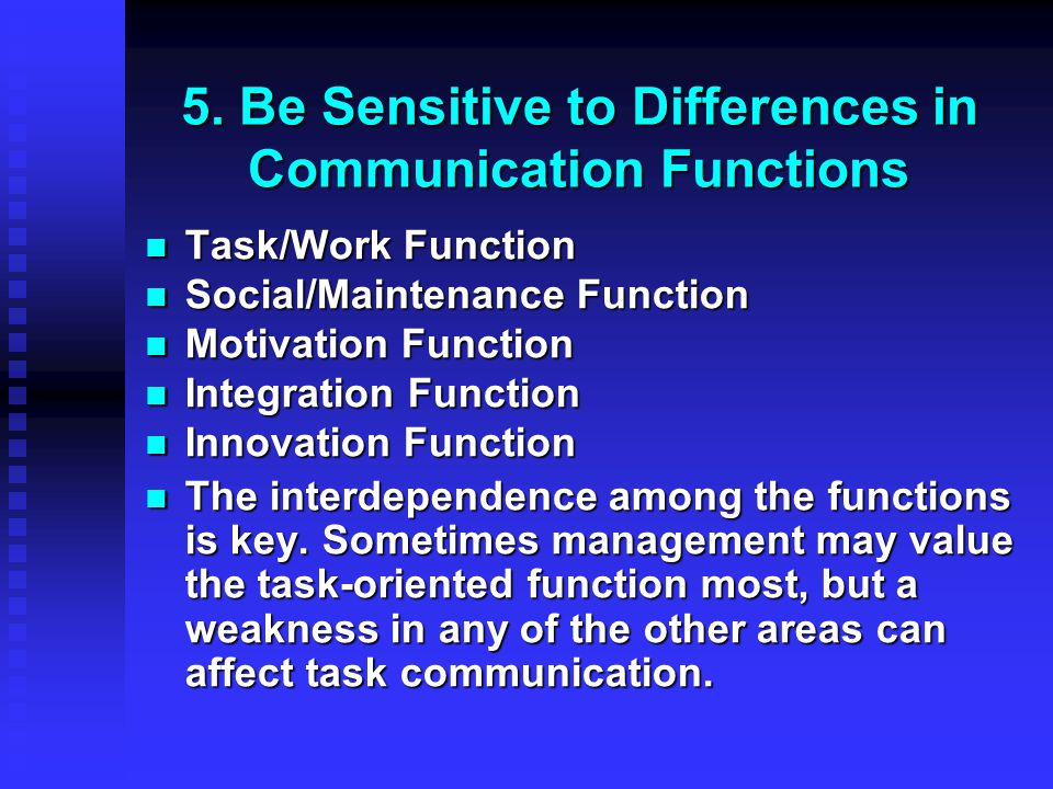 5. Be Sensitive to Differences in Communication Functions Task/Work Function Task/Work Function Social/Maintenance Function Social/Maintenance Functio
