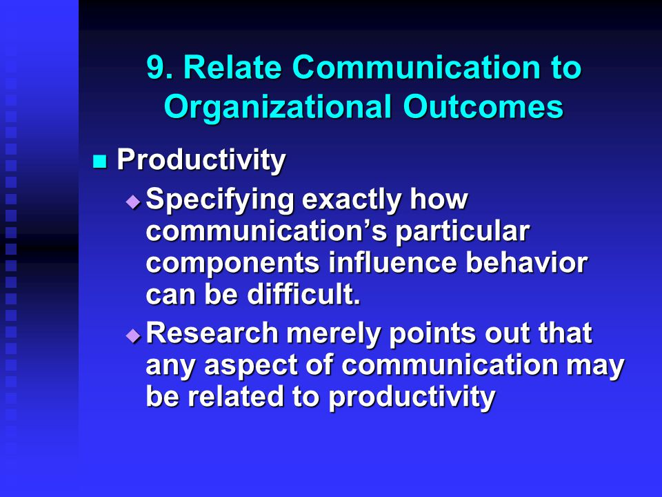 9. Relate Communication to Organizational Outcomes Productivity Productivity  Specifying exactly how communication's particular components influence