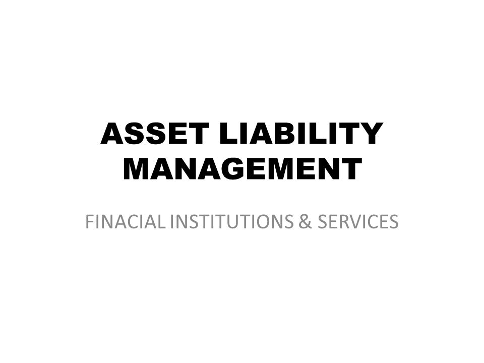 ASSET LIABILITY MANAGEMENT FINACIAL INSTITUTIONS & SERVICES