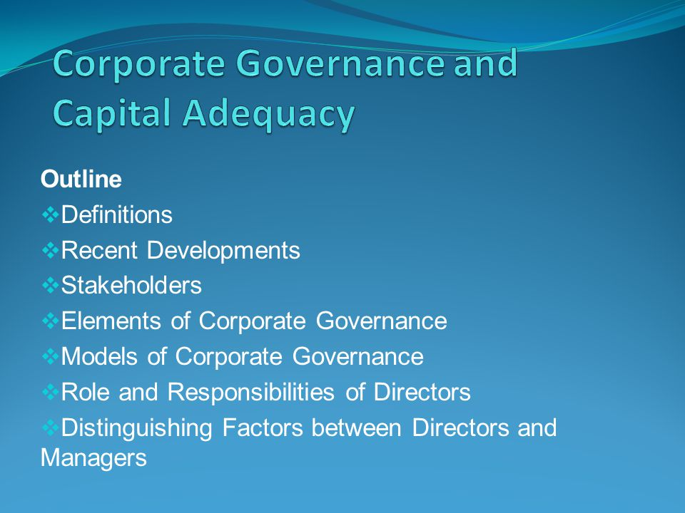 Definitions - Corporate Governance Corporate Governance is the system by which companies are directed and controlled.