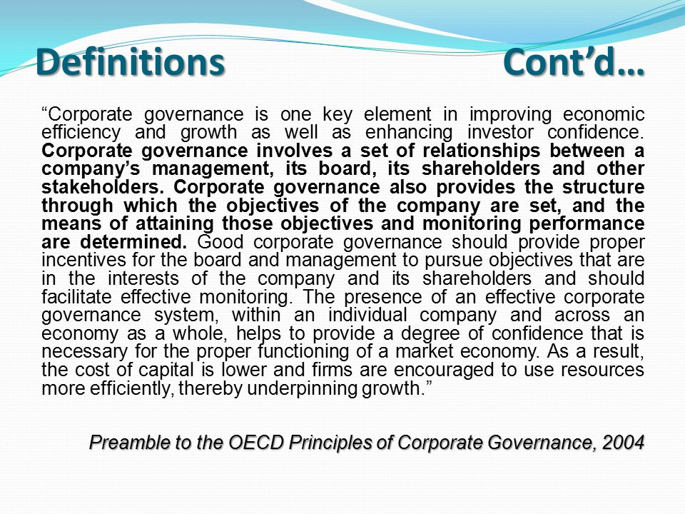 Definitions Cont'd… In its most comprehensive sense, 'corporate governance' includes every force that bears on the decision-making of the firm.