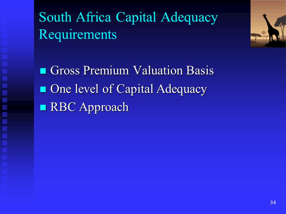 34 South Africa Capital Adequacy Requirements Gross Premium Valuation Basis Gross Premium Valuation Basis One level of Capital Adequacy One level of C