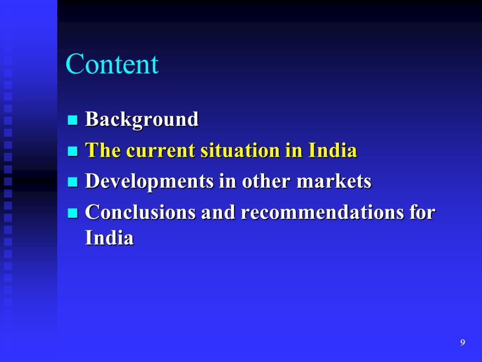 9 Content Background Background The current situation in India The current situation in India Developments in other markets Developments in other mark