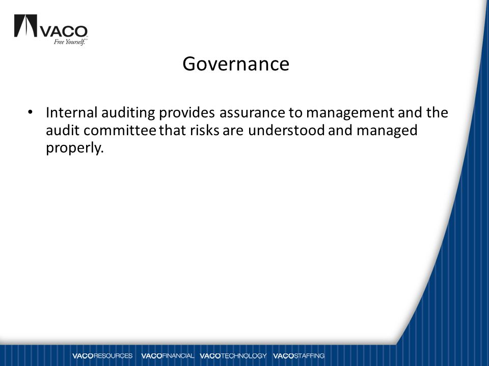 Governance Internal auditing provides assurance to management and the audit committee that risks are understood and managed properly.
