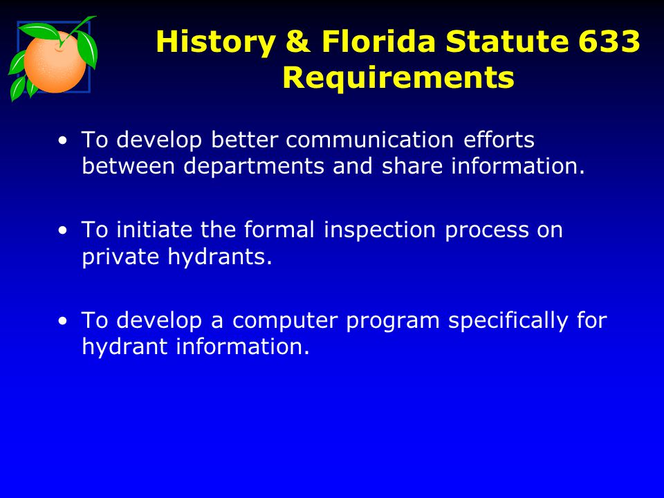 History & Florida Statute 633 Requirements To develop better communication efforts between departments and share information. To initiate the formal i