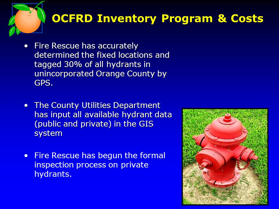 OCFRD Inventory Program & Costs Fire Rescue has accurately determined the fixed locations and tagged 30% of all hydrants in unincorporated Orange County by GPS.Fire Rescue has accurately determined the fixed locations and tagged 30% of all hydrants in unincorporated Orange County by GPS.