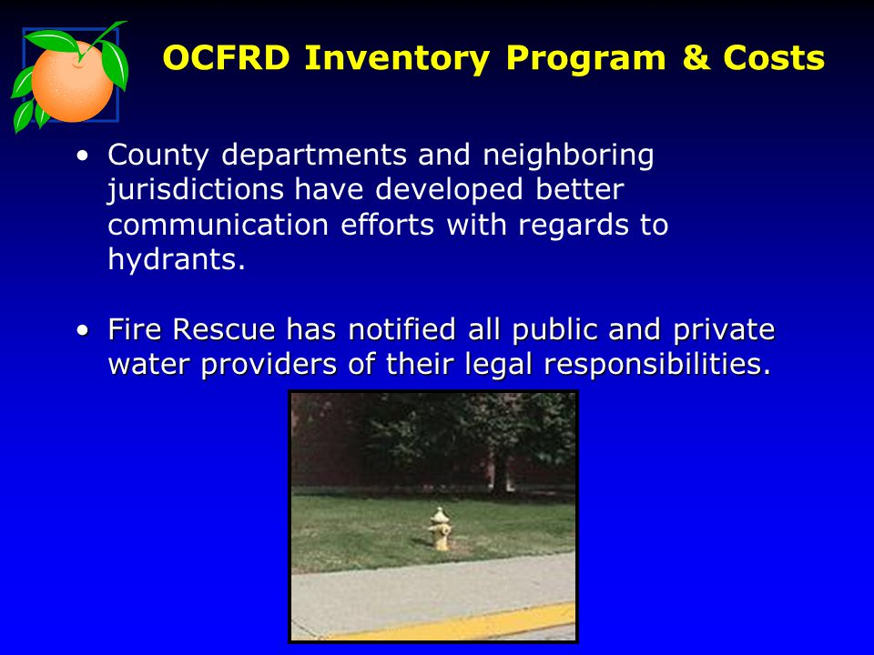 OCFRD Inventory Program & Costs County departments and neighboring jurisdictions have developed better communication efforts with regards to hydrants.