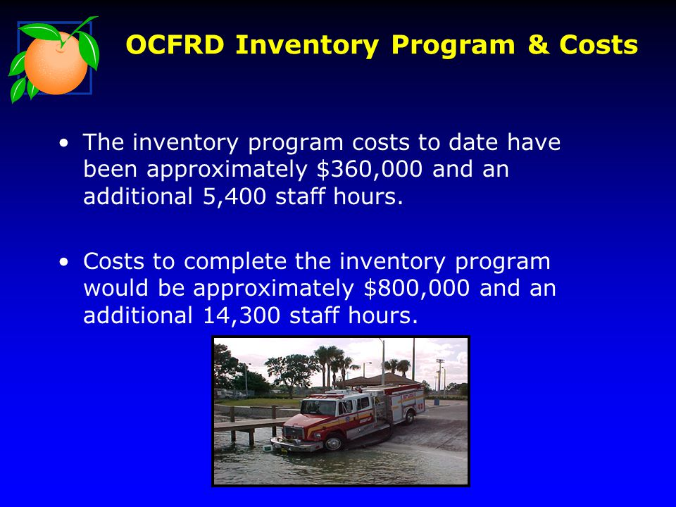 OCFRD Inventory Program & Costs The inventory program costs to date have been approximately $360,000 and an additional 5,400 staff hours. Costs to com