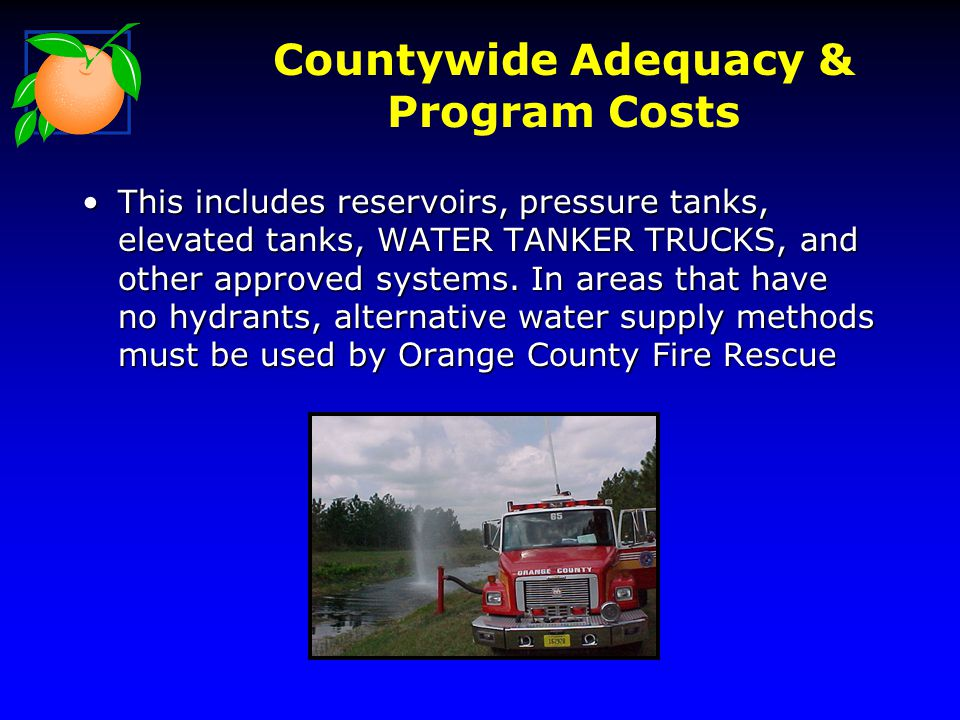 Countywide Adequacy & Program Costs This includes reservoirs, pressure tanks, elevated tanks, WATER TANKER TRUCKS, and other approved systems.
