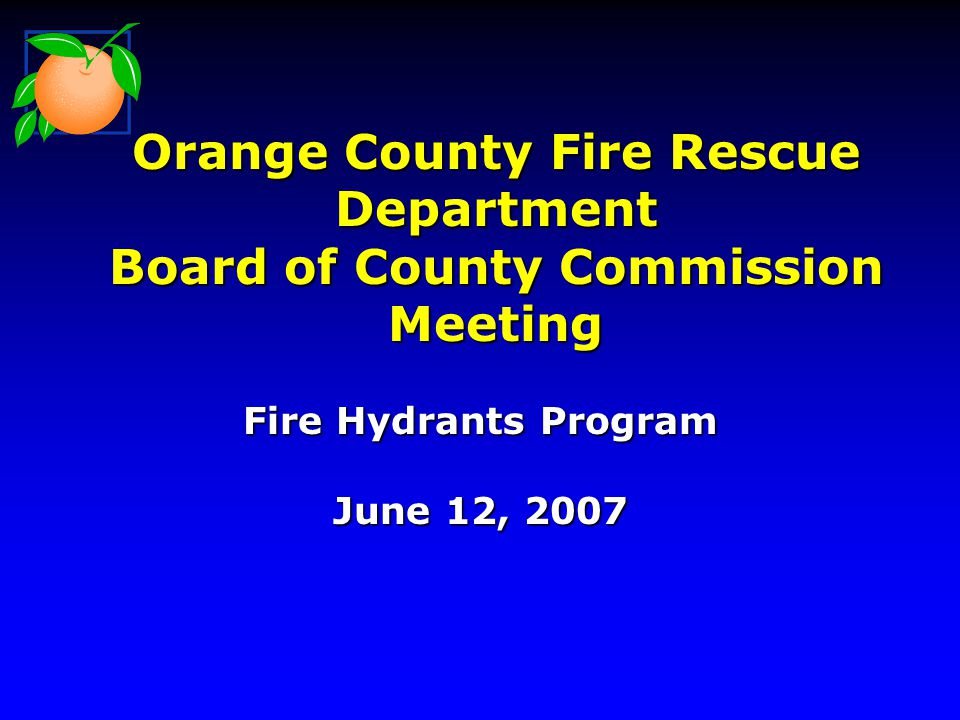 Orange County Fire Rescue Department Board of County Commission Meeting Fire Hydrants Program June 12, 2007
