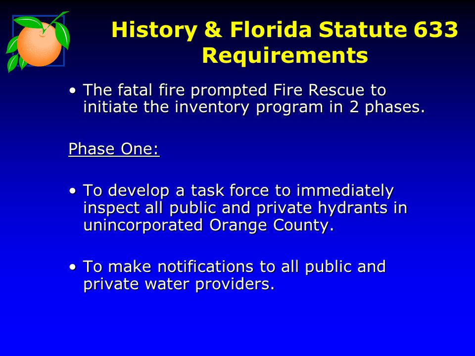 History & Florida Statute 633 Requirements The fatal fire prompted Fire Rescue to initiate the inventory program in 2 phases.The fatal fire prompted Fire Rescue to initiate the inventory program in 2 phases.