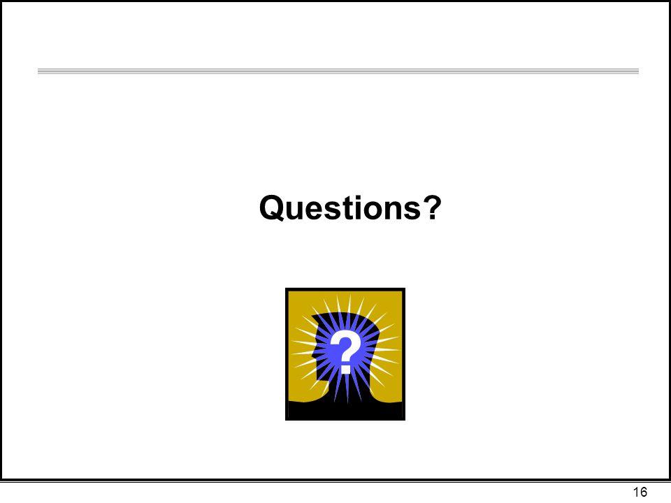 16 Questions?