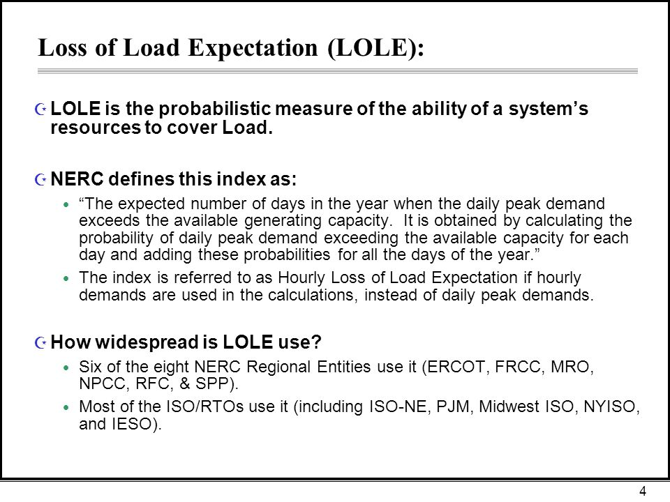 4 Loss of Load Expectation (LOLE): Z LOLE is the probabilistic measure of the ability of a system's resources to cover Load.