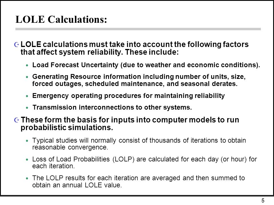 5 LOLE Calculations: Z LOLE calculations must take into account the following factors that affect system reliability.