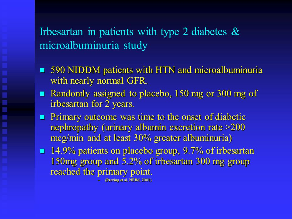 Irbesartan in patients with type 2 diabetes & microalbuminuria study n 590 NIDDM patients with HTN and microalbuminuria with nearly normal GFR.