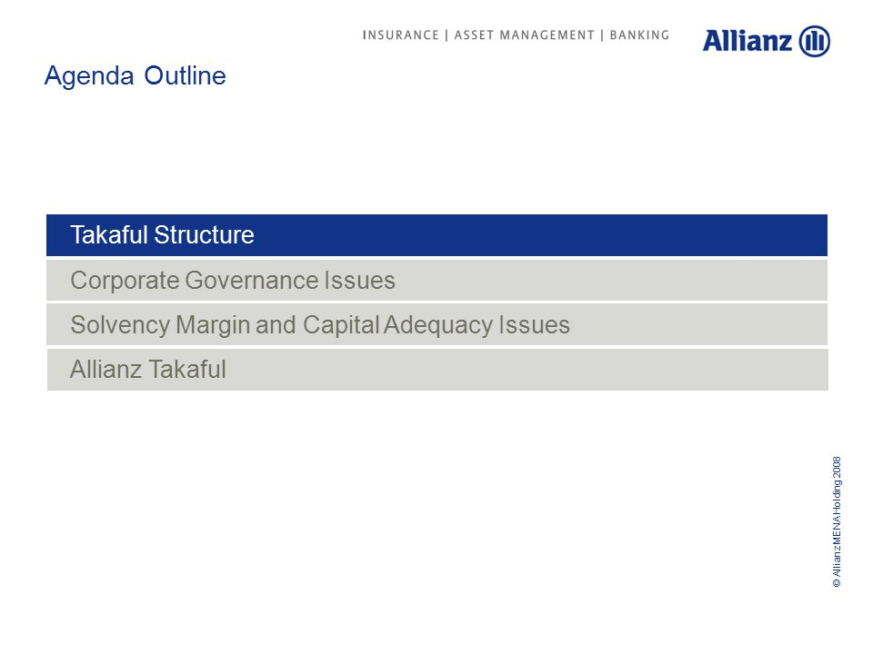 © Allianz MENA Holding 2008 3 Structure of General Takaful Two segregated funds, one for shareholders and the other for policyholders.