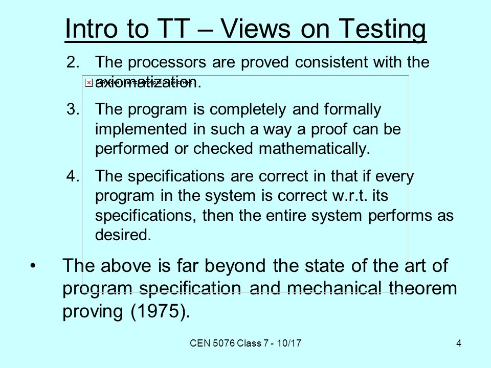 CEN 5076 Class 7 - 10/174 Intro to TT – Views on Testing 2.The processors are proved consistent with the axiomatization.