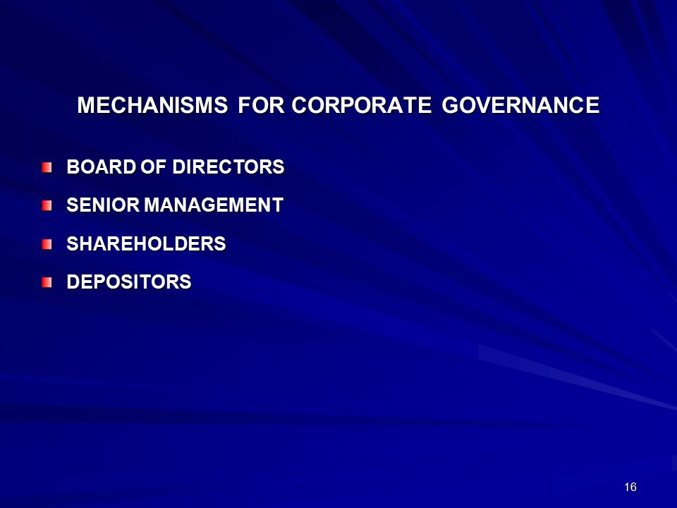 16 MECHANISMS FOR CORPORATE GOVERNANCE BOARD OF DIRECTORS SENIOR MANAGEMENT SHAREHOLDERSDEPOSITORS