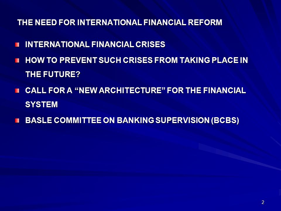 2 THE NEED FOR INTERNATIONAL FINANCIAL REFORM INTERNATIONAL FINANCIAL CRISES HOW TO PREVENT SUCH CRISES FROM TAKING PLACE IN THE FUTURE.
