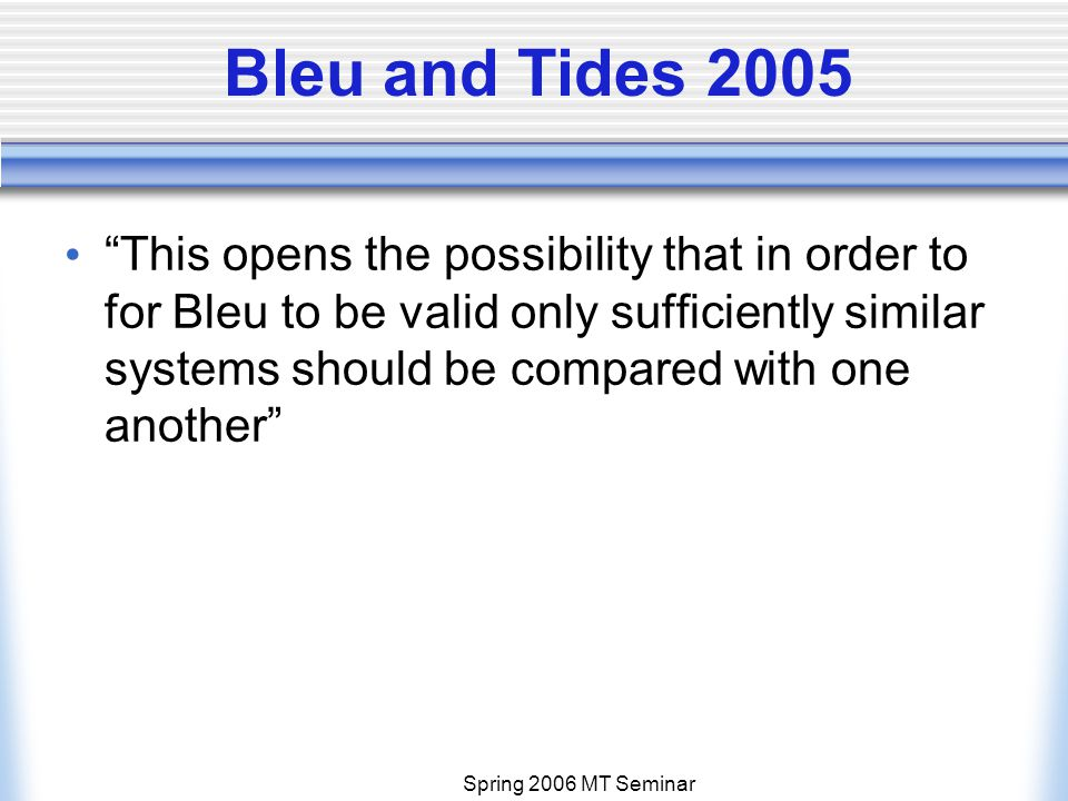 Spring 2006 MT Seminar Bleu and Tides 2005 This opens the possibility that in order to for Bleu to be valid only sufficiently similar systems should be compared with one another