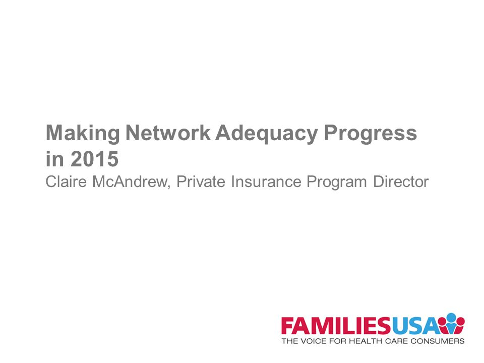 Making Network Adequacy Progress in 2015 Claire McAndrew, Private Insurance Program Director