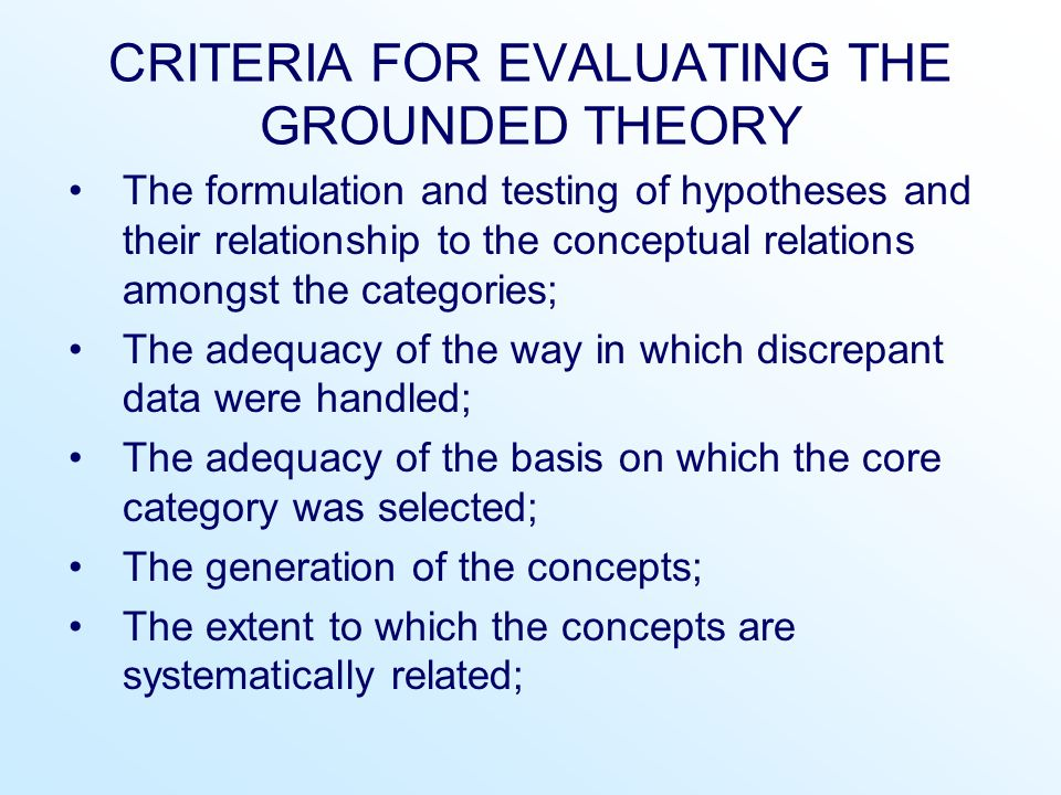 CRITERIA FOR EVALUATING THE GROUNDED THEORY The formulation and testing of hypotheses and their relationship to the conceptual relations amongst the c